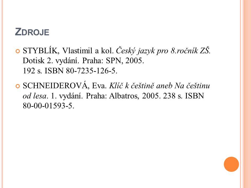 Z DROJE STYBLÍK, Vlastimil a kol. Český jazyk pro 8.ročník ZŠ. Dotisk 2. vydání. Praha: SPN, 2005. 192 s. ISBN 80-7235-126-5. SCHNEIDEROVÁ, Eva. Klíč