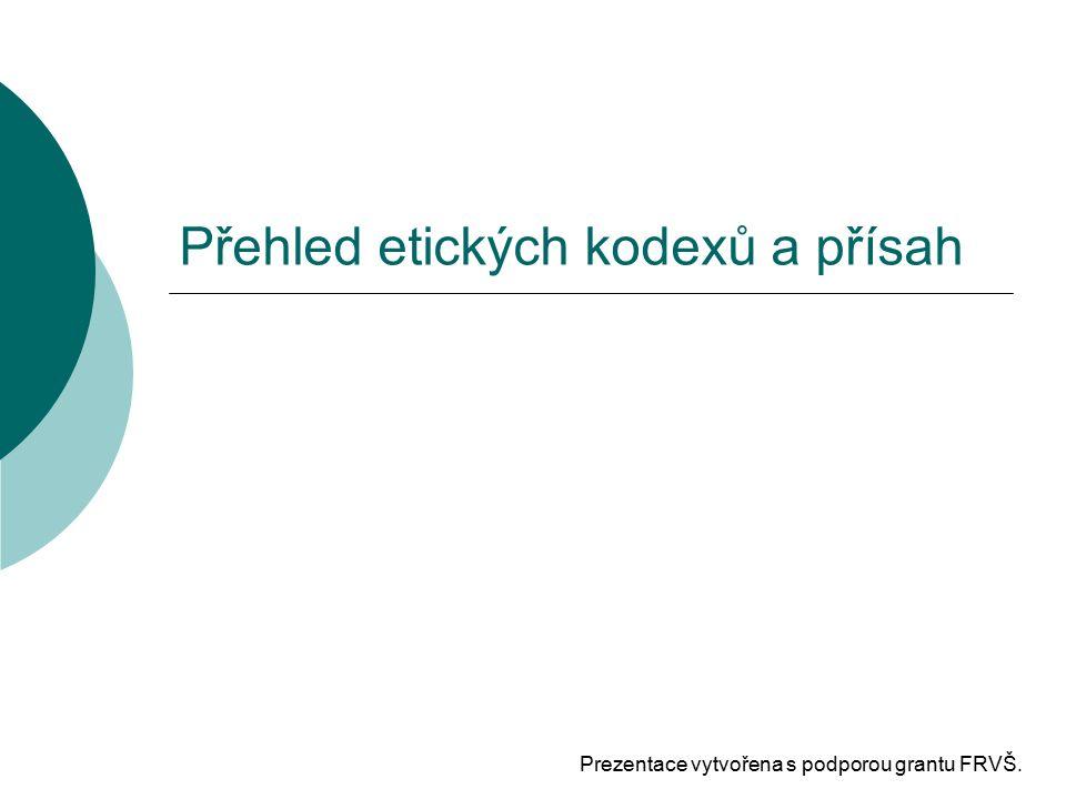 Přehled etických kodexů a přísah Prezentace vytvořena s podporou grantu FRVŠ.