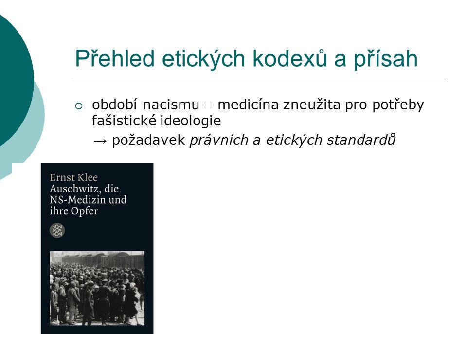 Přehled etických kodexů a přísah  období nacismu – medicína zneužita pro potřeby fašistické ideologie → požadavek právních a etických standardů