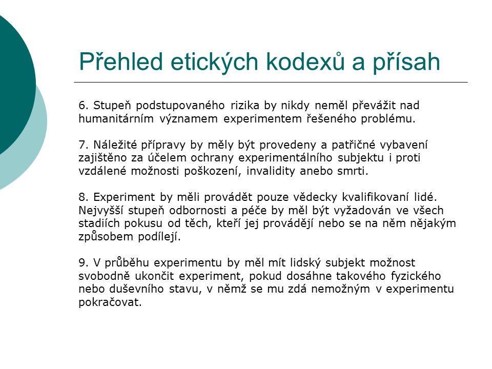 Přehled etických kodexů a přísah 6. Stupeň podstupovaného rizika by nikdy neměl převážit nad humanitárním významem experimentem řešeného problému. 7.