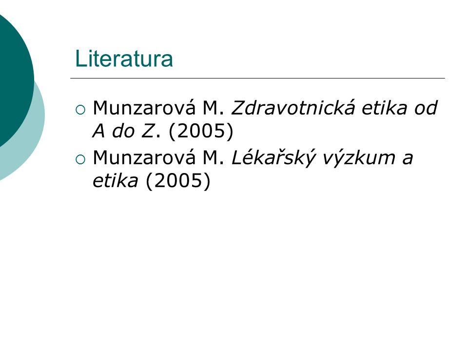 Literatura  Munzarová M. Zdravotnická etika od A do Z. (2005)  Munzarová M. Lékařský výzkum a etika (2005)