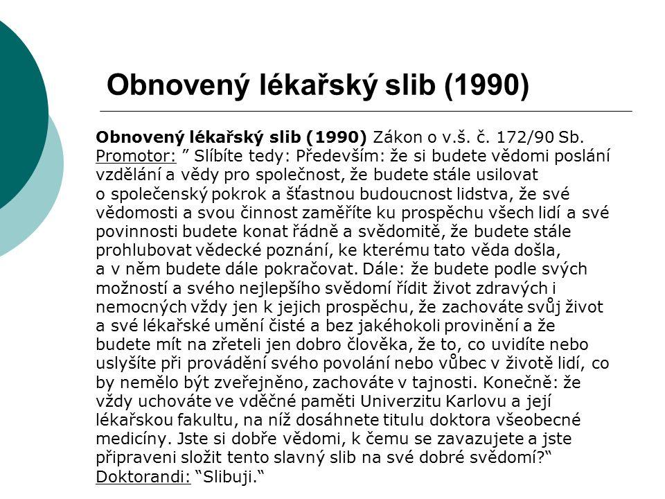 """Obnovený lékařský slib (1990) Obnovený lékařský slib (1990) Zákon o v.š. č. 172/90 Sb. Promotor: """" Slíbíte tedy: Především: že si budete vědomi poslán"""