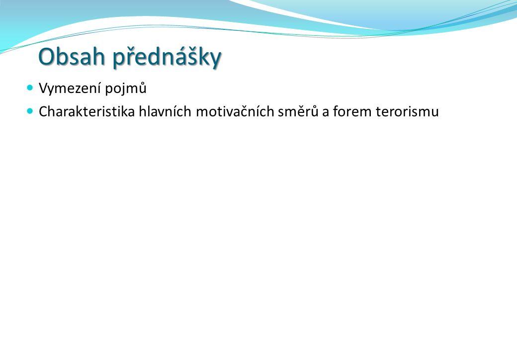Obsah přednášky Vymezení pojmů Charakteristika hlavních motivačních směrů a forem terorismu