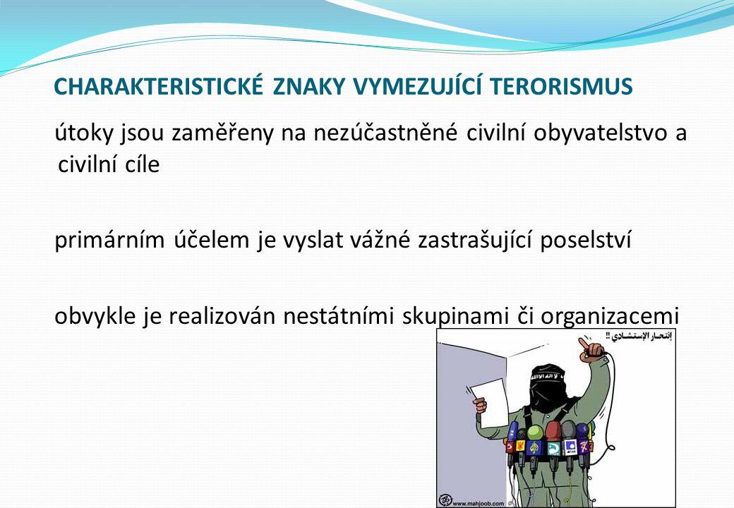 CHARAKTERISTICKÉ ZNAKY VYMEZUJÍCÍ TERORISMUS útoky jsou zaměřeny na nezúčastněné civilní obyvatelstvo a civilní cíle primárním účelem je vyslat vážné zastrašující poselství obvykle je realizován nestátními skupinami či organizacemi