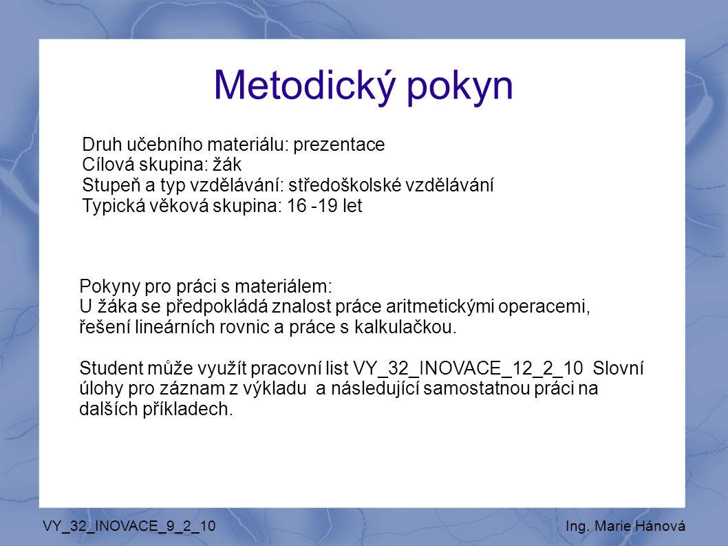 Metodický pokyn Druh učebního materiálu: prezentace Cílová skupina: žák Stupeň a typ vzdělávání: středoškolské vzdělávání Typická věková skupina: 16 -19 let VY_32_INOVACE_9_2_10Ing.