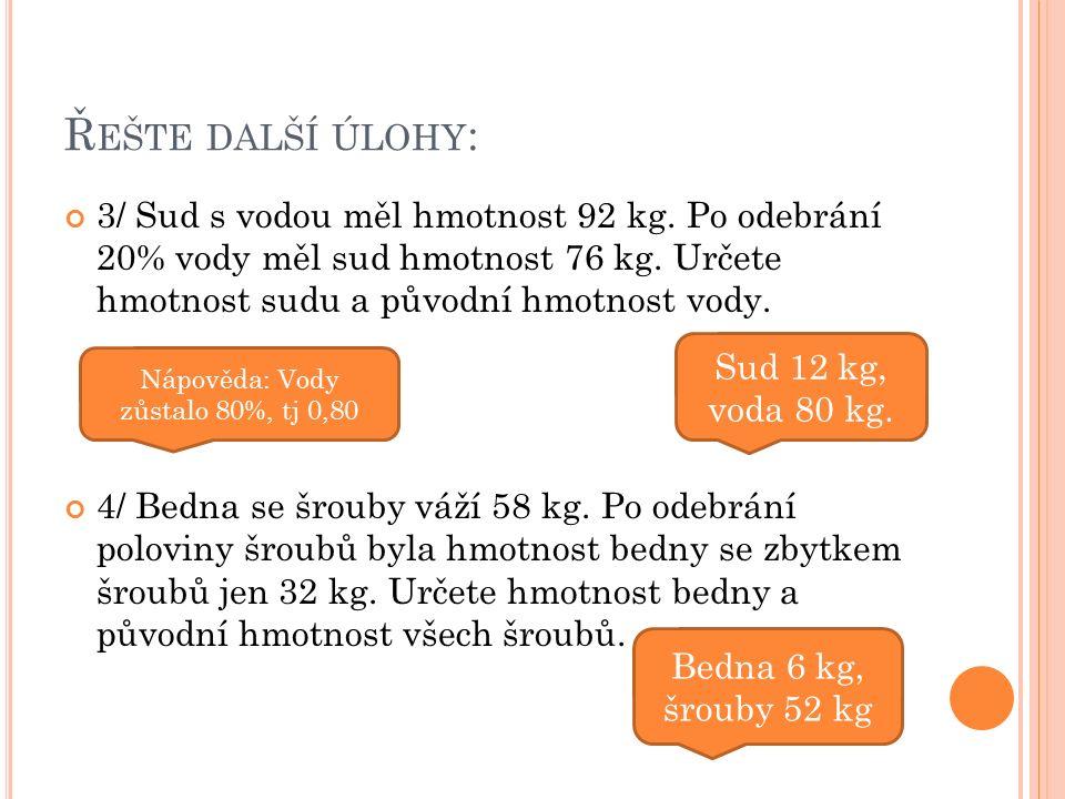 Ř EŠTE DALŠÍ ÚLOHY : 3/ Sud s vodou měl hmotnost 92 kg.