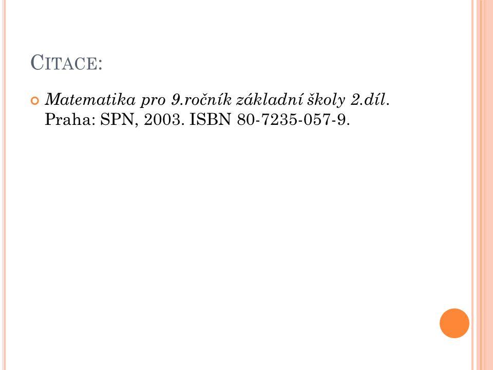 C ITACE : Matematika pro 9.ročník základní školy 2.díl. Praha: SPN, 2003. ISBN 80-7235-057-9.