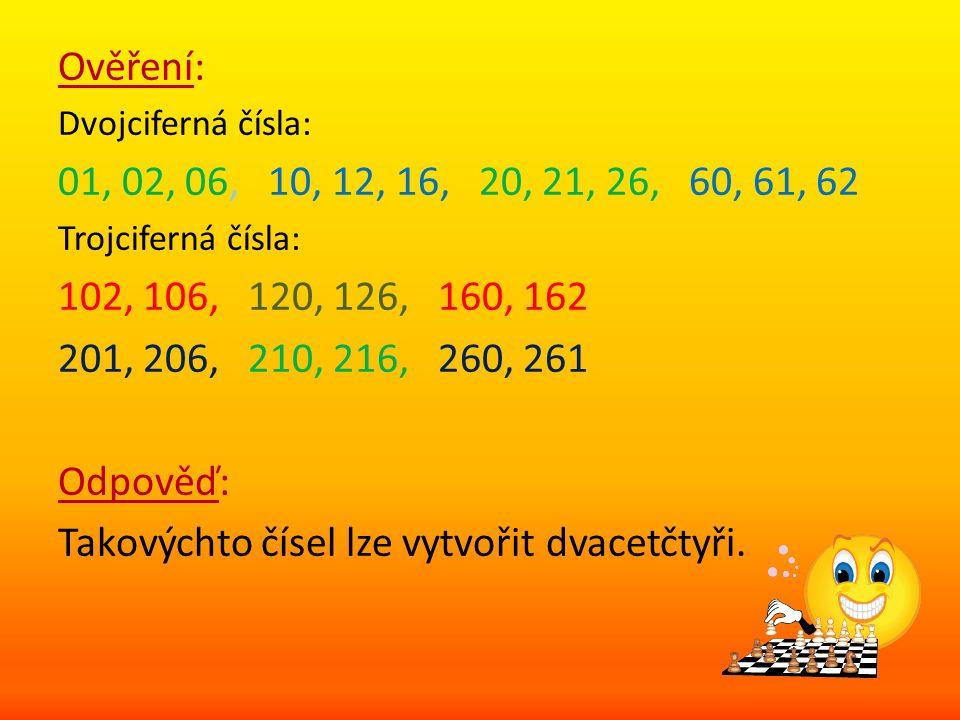 Ověření: Dvojciferná čísla: 01, 02, 06, 10, 12, 16, 20, 21, 26, 60, 61, 62 Trojciferná čísla: 102, 106, 120, 126, 160, 162 201, 206, 210, 216, 260, 261 Odpověď: Takovýchto čísel lze vytvořit dvacetčtyři.