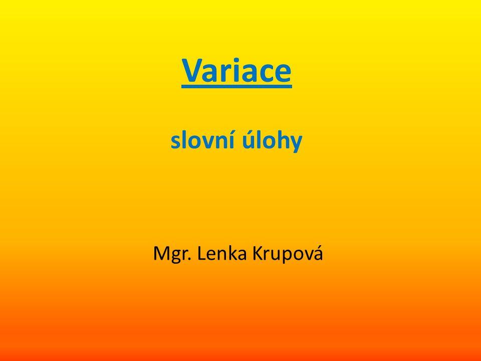 Variace slovní úlohy Mgr. Lenka Krupová