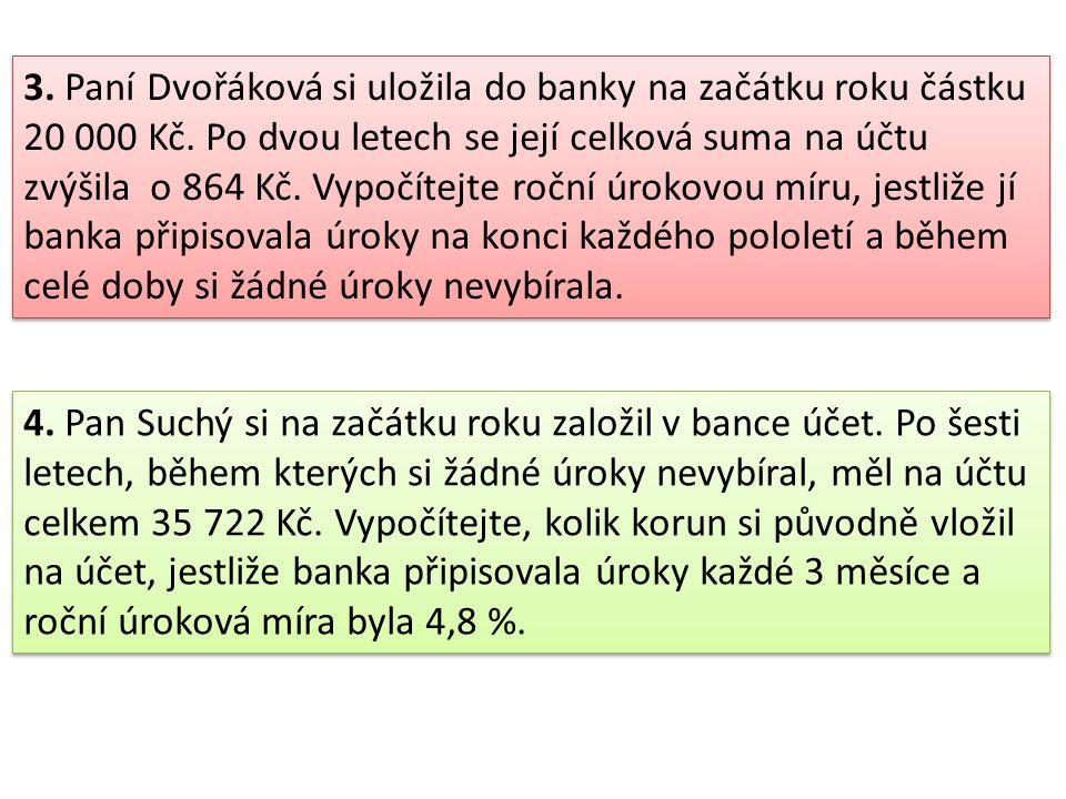 3. Paní Dvořáková si uložila do banky na začátku roku částku 20 000 Kč.
