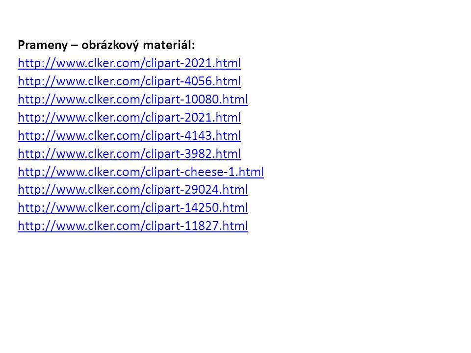 Prameny – obrázkový materiál: http://www.clker.com/clipart-2021.html http://www.clker.com/clipart-4056.html http://www.clker.com/clipart-10080.html http://www.clker.com/clipart-2021.html http://www.clker.com/clipart-4143.html http://www.clker.com/clipart-3982.html http://www.clker.com/clipart-cheese-1.html http://www.clker.com/clipart-29024.html http://www.clker.com/clipart-14250.html http://www.clker.com/clipart-11827.html