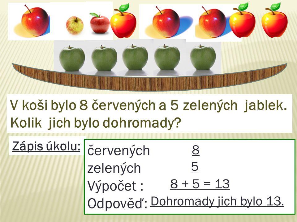 V koši bylo 8 červených a 5 zelených jablek. Kolik jich bylo dohromady.