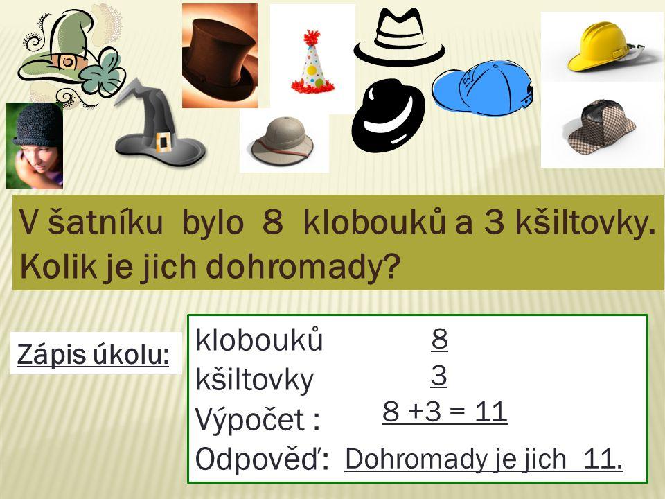 V šatníku bylo 8 klobouků a 3 kšiltovky.Kolik je jich dohromady.