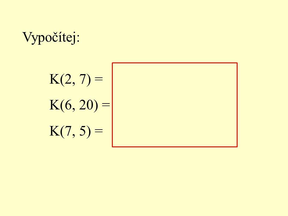 Vypočítej: K(2, 7) = 21 K(6, 20) = 38760 K(7, 5) = nelze vypočítat!!!