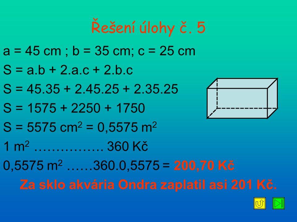 a = 45 cm ; b = 35 cm; c = 25 cm S = a.b + 2.a.c + 2.b.c S = 45.35 + 2.45.25 + 2.35.25 S = 1575 + 2250 + 1750 S = 5575 cm 2 = 0,5575 m 2 1 m 2 …………….