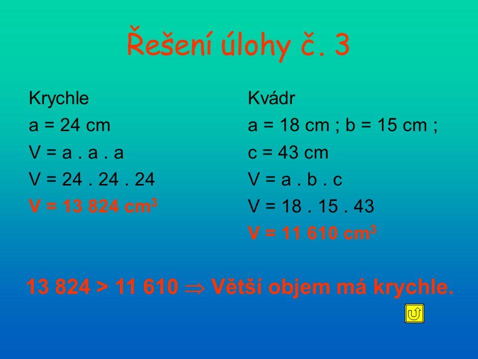 Řešení úlohy č.6 a = 2,5 m b = 0,9 m c = 3 dm = 0,3 m V = a.
