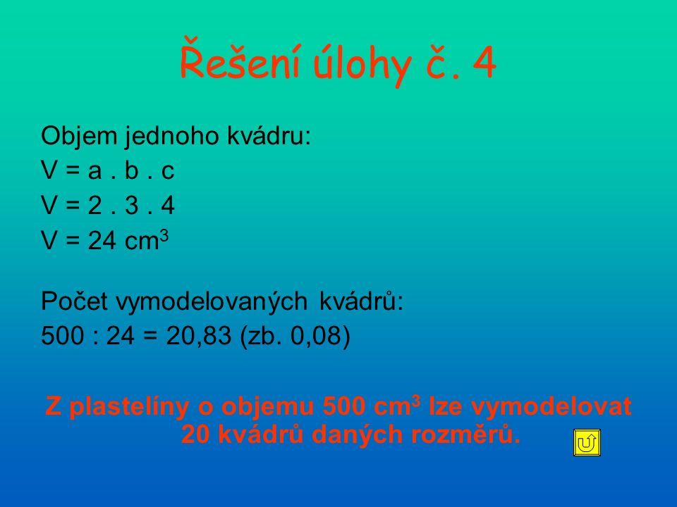 Řešení úlohy č.7 Karton: a = 6 dm = 60 cm b = 45 dm c = 0,3 m = 30 cm V = a.