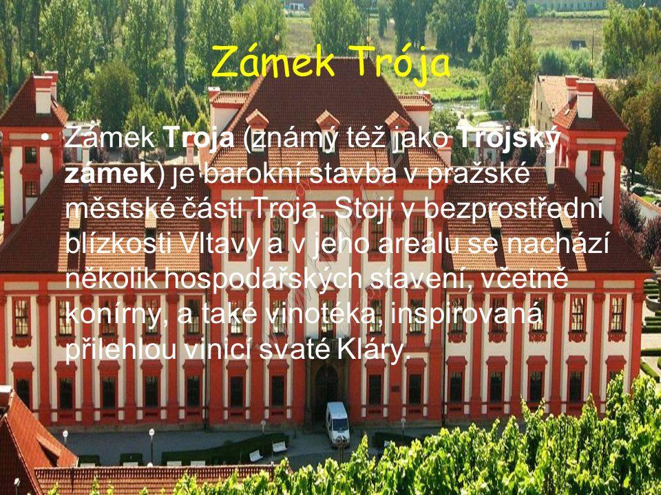 Zámek Trója Zámek Troja (známý též jako Trojský zámek) je barokní stavba v pražské městské části Troja. Stojí v bezprostřední blízkosti Vltavy a v jeh