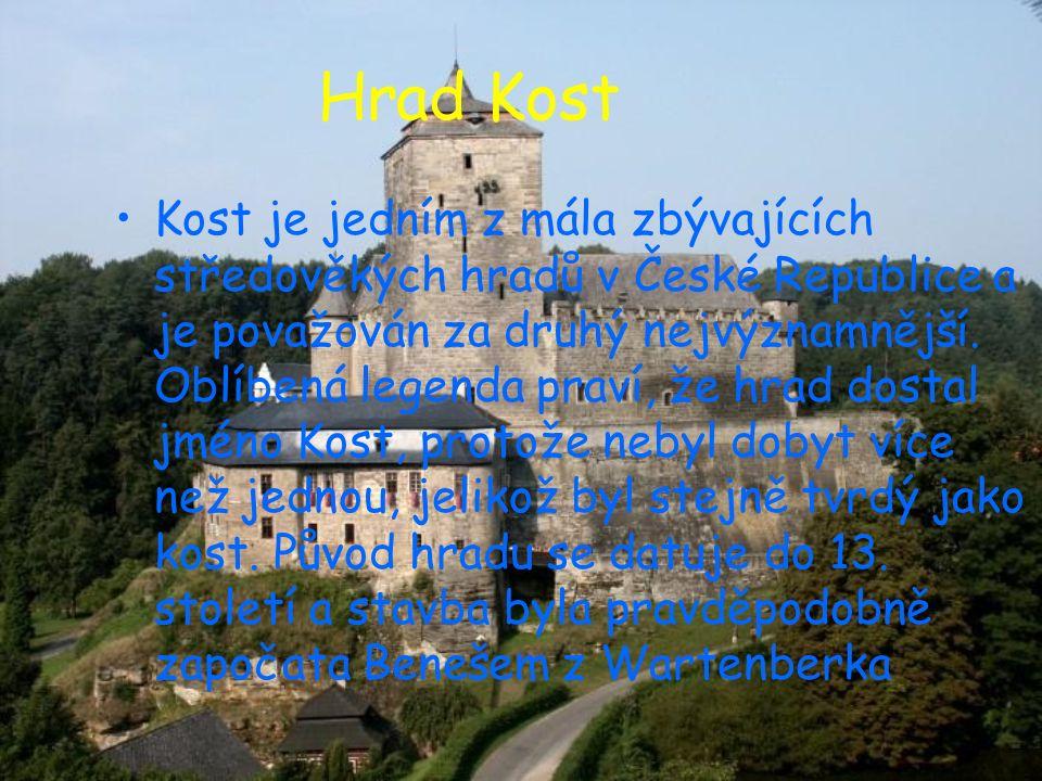 Hrad Kost Kost je jedním z mála zbývajících středověkých hradů v České Republice a je považován za druhý nejvýznamnější. Oblíbená legenda praví, že hr