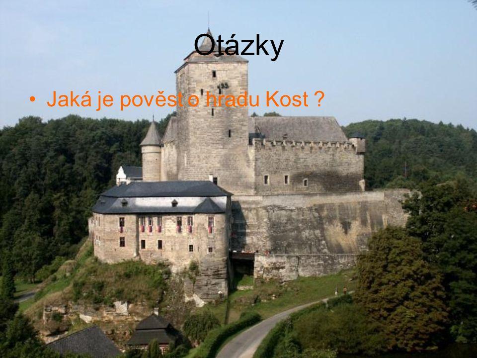 Otázky Jaká je pověst o hradu Kost ?