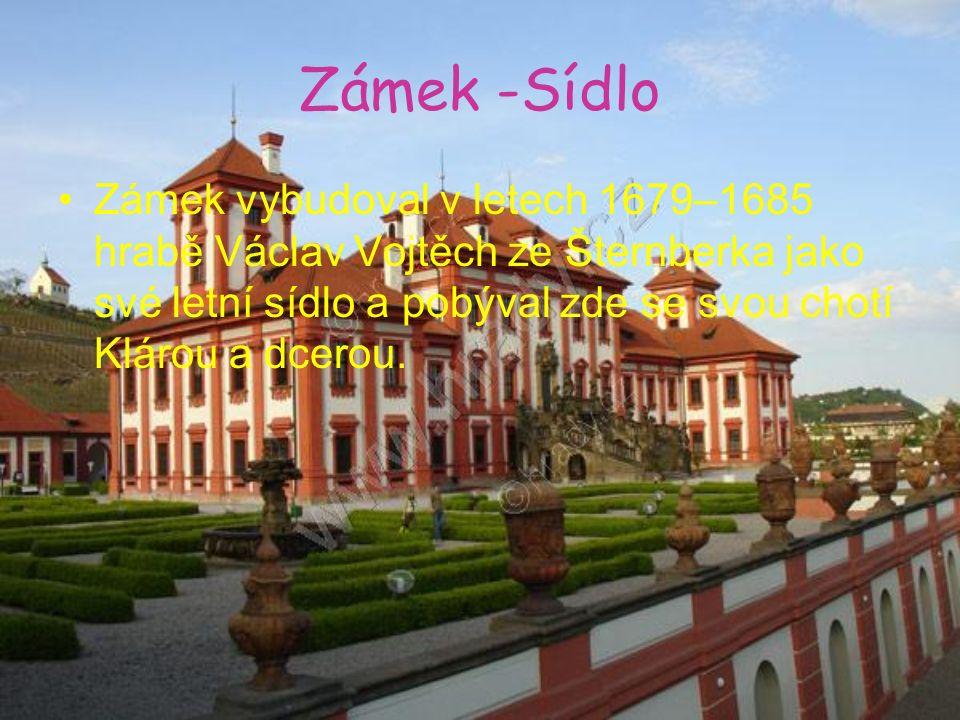 Zámek -Sídlo Zámek vybudoval v letech 1679–1685 hrabě Václav Vojtěch ze Šternberka jako své letní sídlo a pobýval zde se svou chotí Klárou a dcerou.