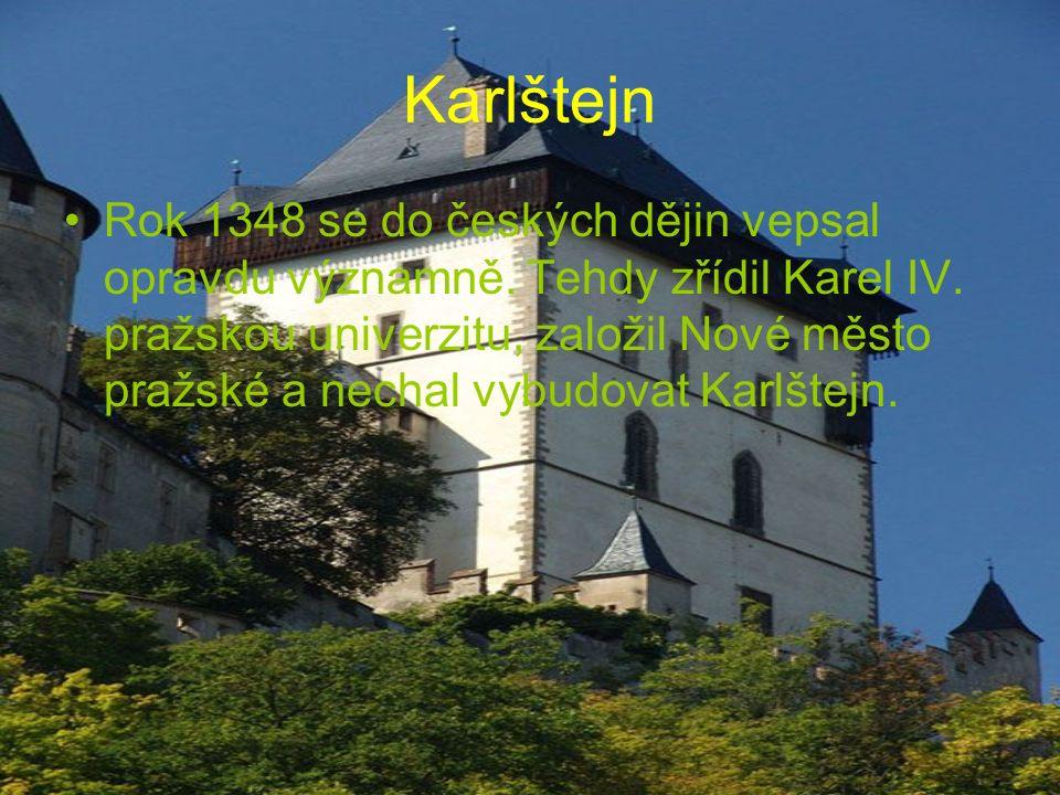 Karlštejn Rok 1348 se do českých dějin vepsal opravdu významně.