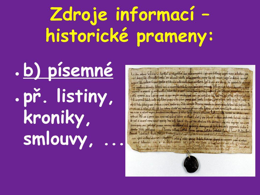 Zdroje informací – historické prameny: ● b) písemné ● př. listiny, kroniky, smlouvy,...