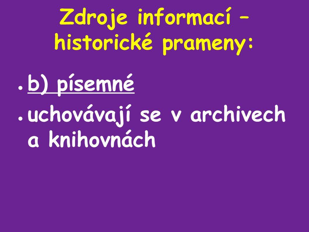 Zdroje informací – historické prameny: ● b) písemné ● uchovávají se v archivech a knihovnách