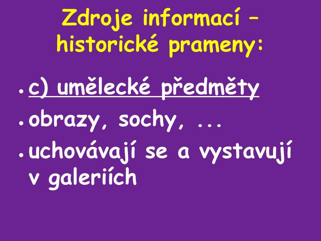 Zdroje informací – historické prameny: ● c) umělecké předměty ● obrazy, sochy,...
