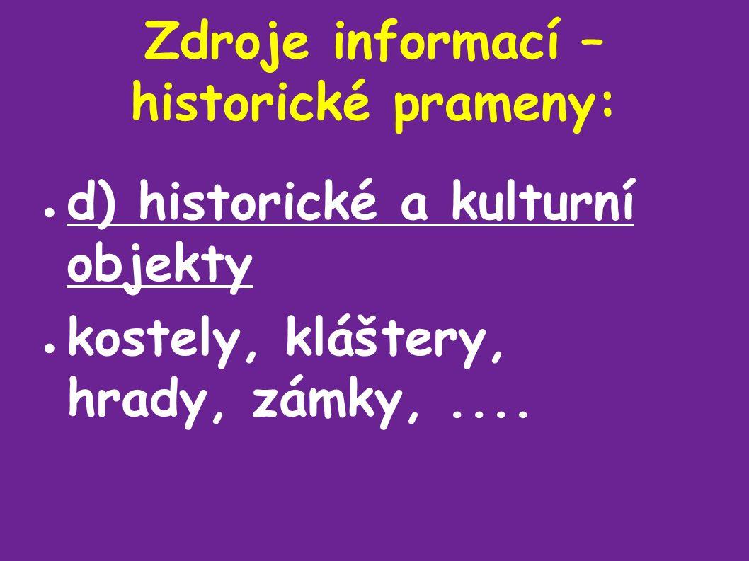 Zdroje informací – historické prameny: ● d) historické a kulturní objekty ● kostely, kláštery, hrady, zámky,....