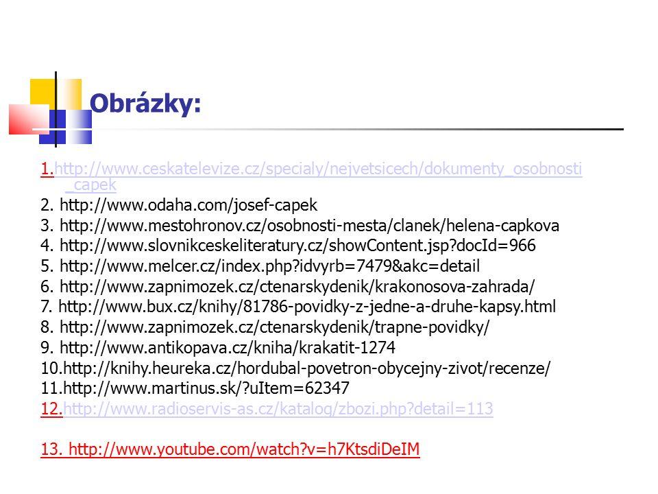 Obrázky: 1.http://www.ceskatelevize.cz/specialy/nejvetsicech/dokumenty_osobnosti _capekhttp://www.ceskatelevize.cz/specialy/nejvetsicech/dokumenty_osobnosti _capek 2.