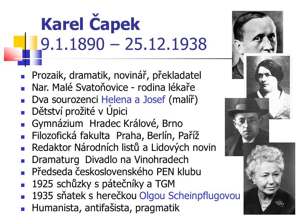 Karel Čapek 9.1.1890 – 25.12.1938 Prozaik, dramatik, novinář, překladatel Nar.