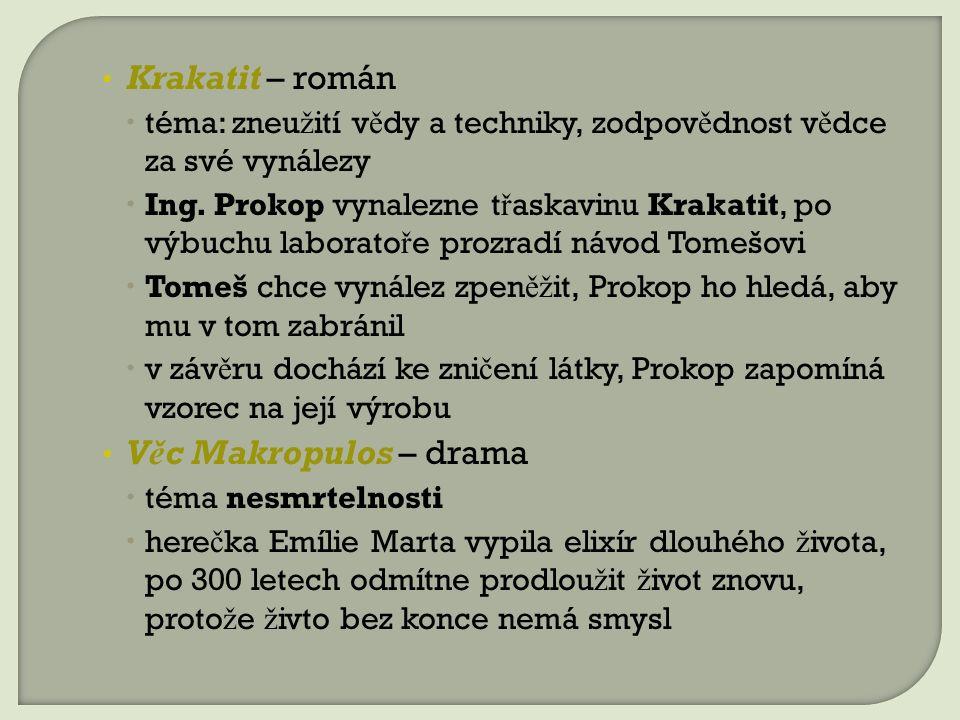 Krakatit – román  téma: zneu ž ití v ě dy a techniky, zodpov ě dnost v ě dce za své vynálezy  Ing.