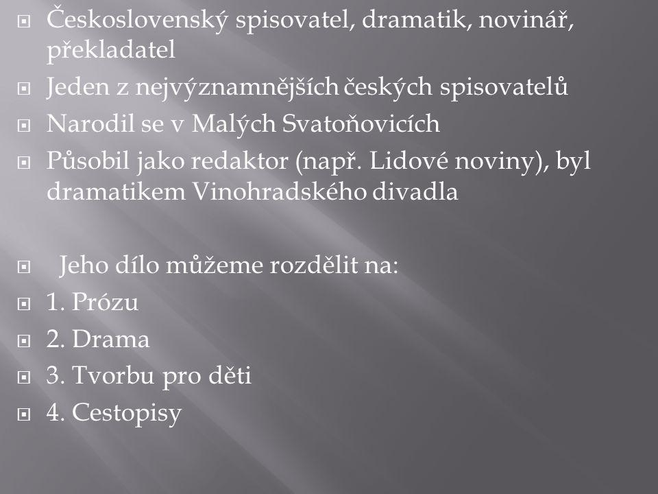 Československý spisovatel, dramatik, novinář, překladatel  Jeden z nejvýznamnějších českých spisovatelů  Narodil se v Malých Svatoňovicích  Působil jako redaktor (např.