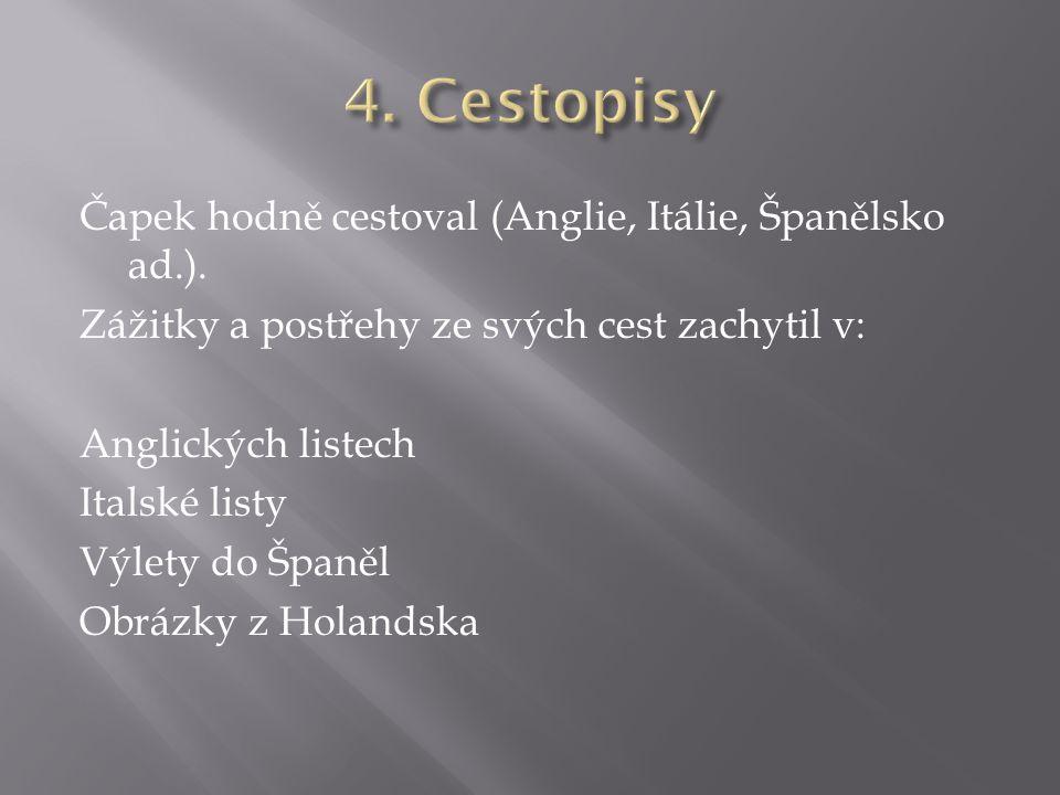 Čapek hodně cestoval (Anglie, Itálie, Španělsko ad.).