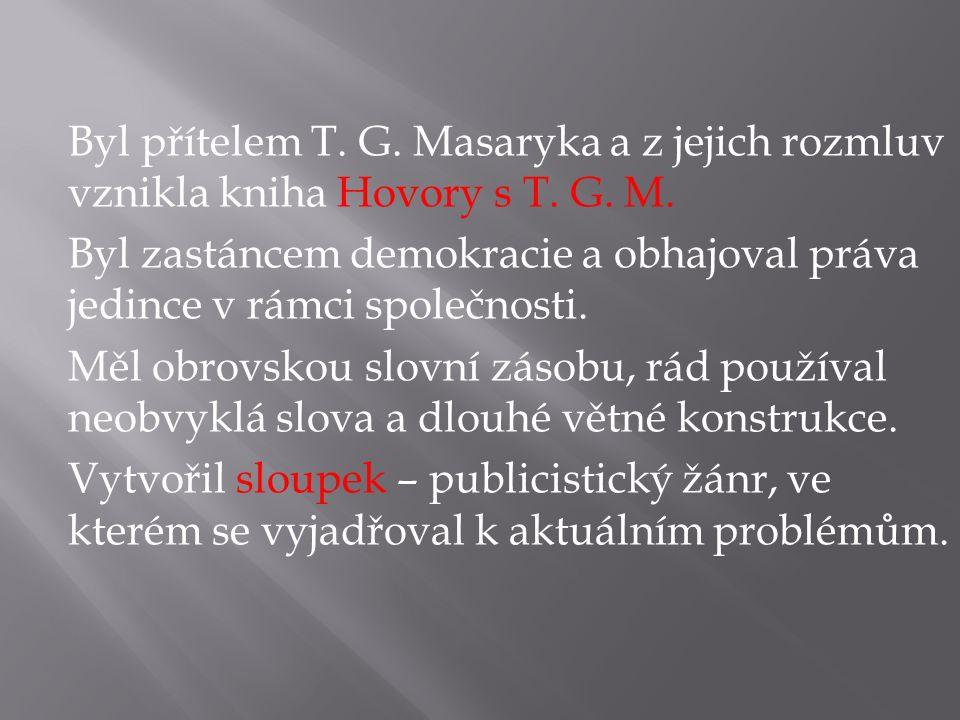 Byl přítelem T. G. Masaryka a z jejich rozmluv vznikla kniha Hovory s T.