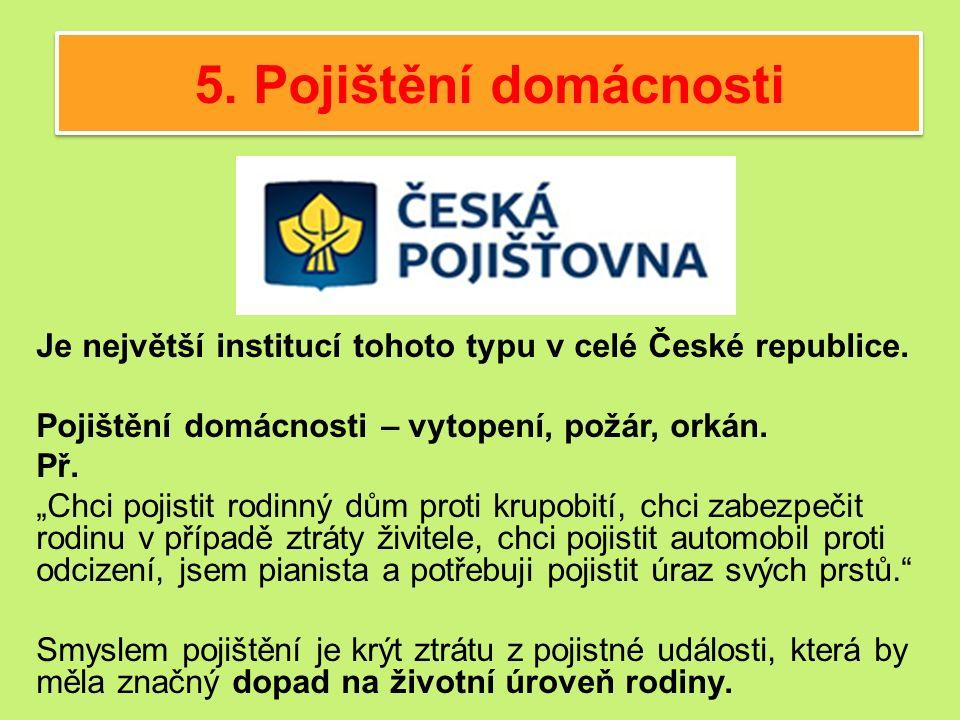 5. Pojištění domácnosti Je největší institucí tohoto typu v celé České republice.