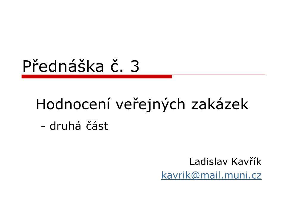 Přednáška č. 3 Hodnocení veřejných zakázek - druhá část Ladislav Kavřík kavrik@mail.muni.cz
