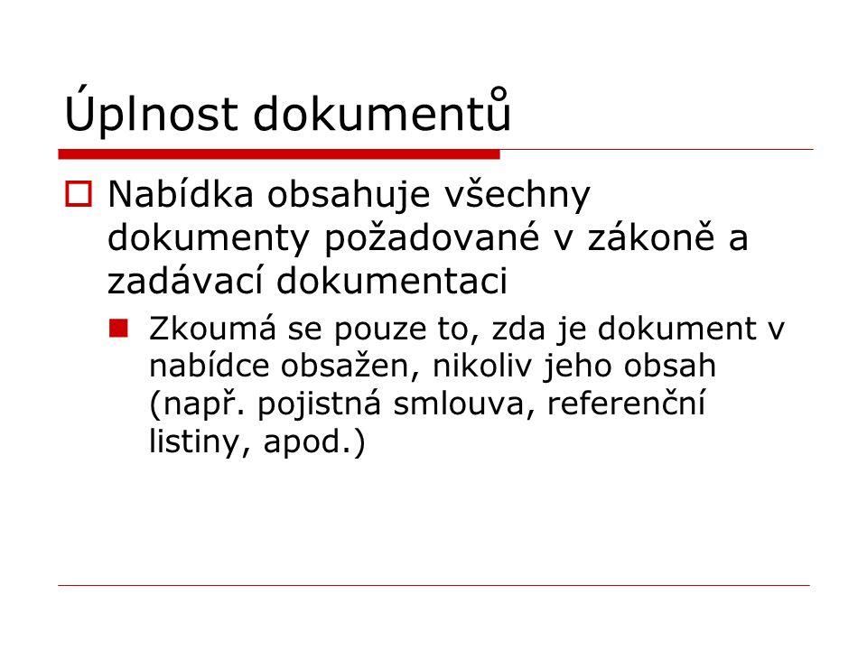 Úplnost dokumentů  Nabídka obsahuje všechny dokumenty požadované v zákoně a zadávací dokumentaci Zkoumá se pouze to, zda je dokument v nabídce obsažen, nikoliv jeho obsah (např.