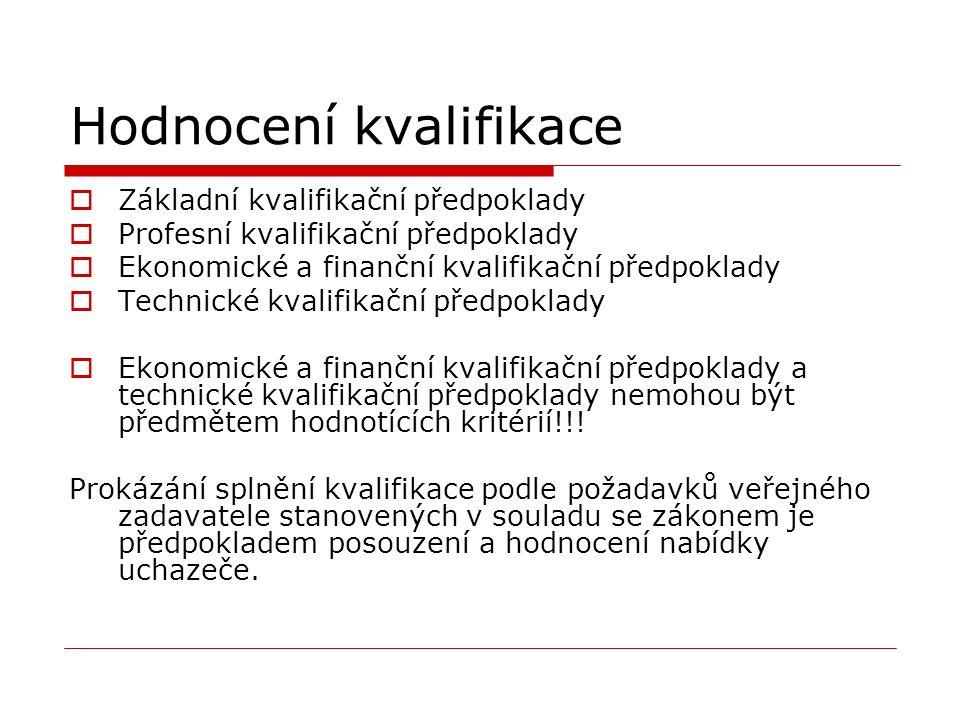 Hodnocení kvalifikace  Základní kvalifikační předpoklady  Profesní kvalifikační předpoklady  Ekonomické a finanční kvalifikační předpoklady  Technické kvalifikační předpoklady  Ekonomické a finanční kvalifikační předpoklady a technické kvalifikační předpoklady nemohou být předmětem hodnotících kritérií!!.