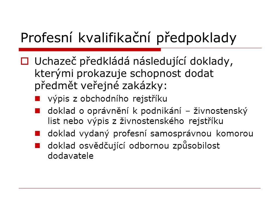 Profesní kvalifikační předpoklady  Uchazeč předkládá následující doklady, kterými prokazuje schopnost dodat předmět veřejné zakázky: výpis z obchodní