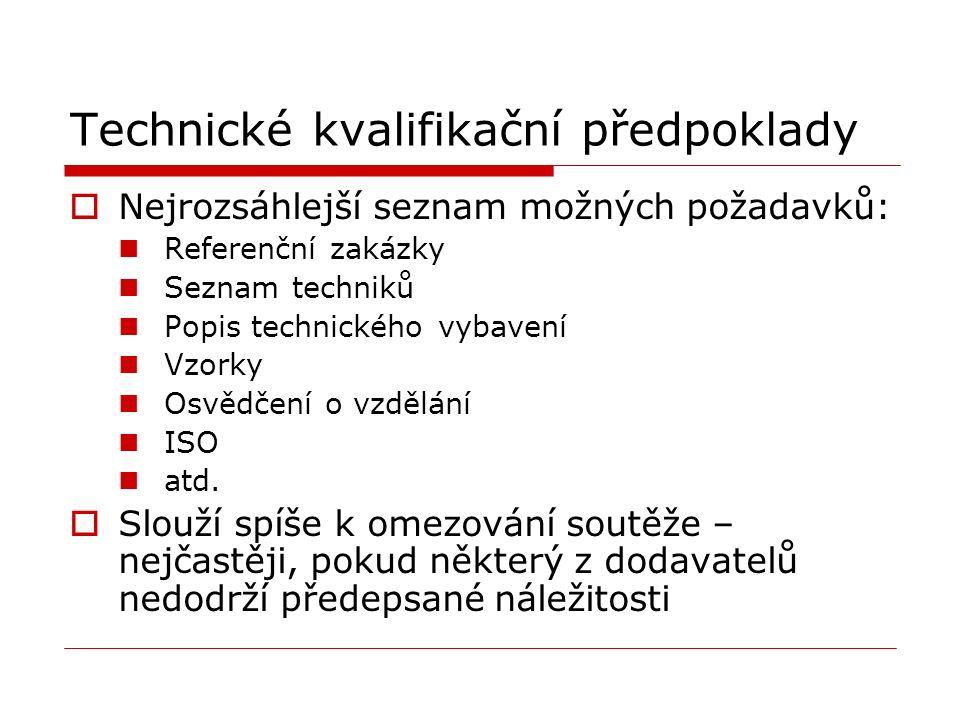 Technické kvalifikační předpoklady  Nejrozsáhlejší seznam možných požadavků: Referenční zakázky Seznam techniků Popis technického vybavení Vzorky Osvědčení o vzdělání ISO atd.