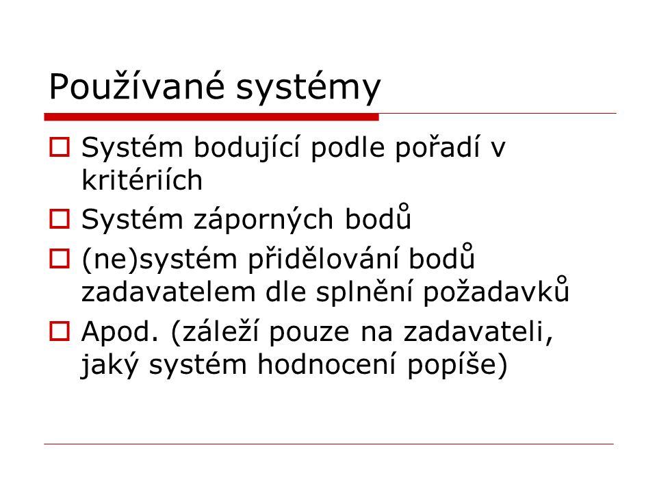 Používané systémy  Systém bodující podle pořadí v kritériích  Systém záporných bodů  (ne)systém přidělování bodů zadavatelem dle splnění požadavků  Apod.