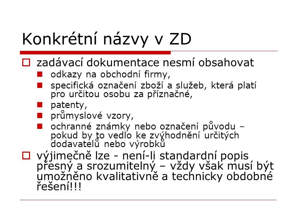 Konkrétní názvy v ZD  zadávací dokumentace nesmí obsahovat odkazy na obchodní firmy, specifická označení zboží a služeb, která platí pro určitou osob