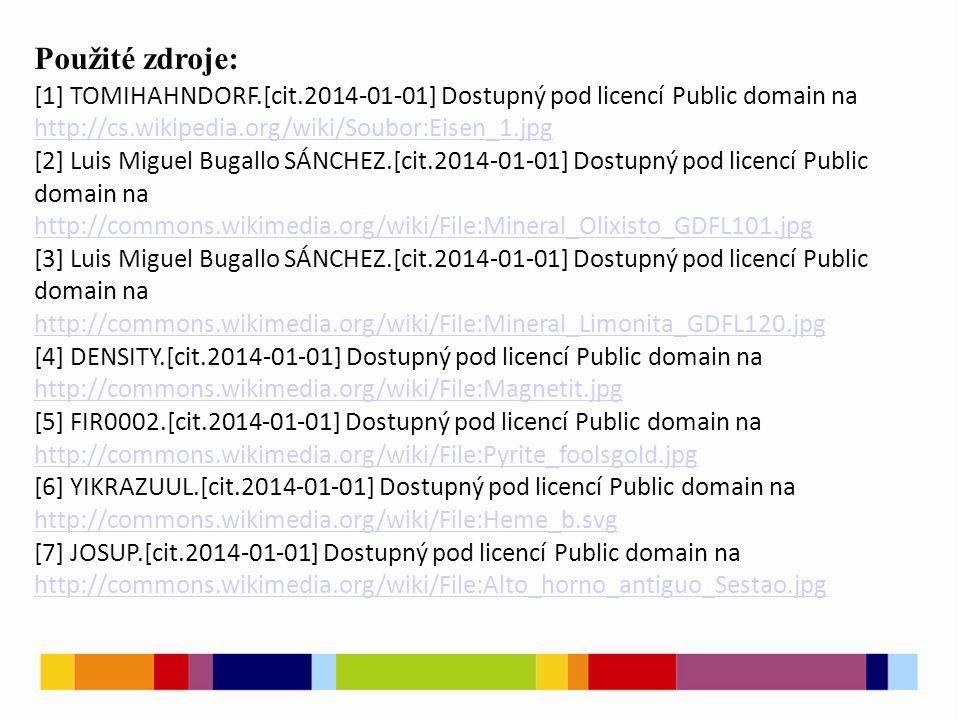 Použité zdroje: [8] [cit.2014-01-01] Dostupný pod licencí Public domain na http://firing.wz.cz/Zelezo.htm http://firing.wz.cz/Zelezo.htm [9] IVAK.