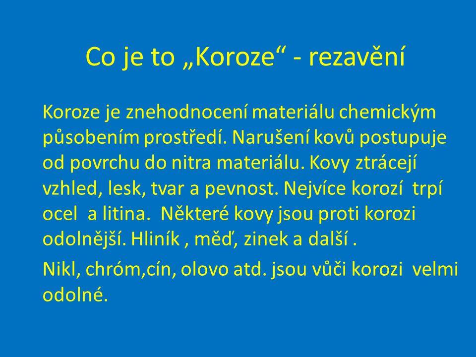"""Co je to """"Koroze - rezavění Koroze je znehodnocení materiálu chemickým působením prostředí."""