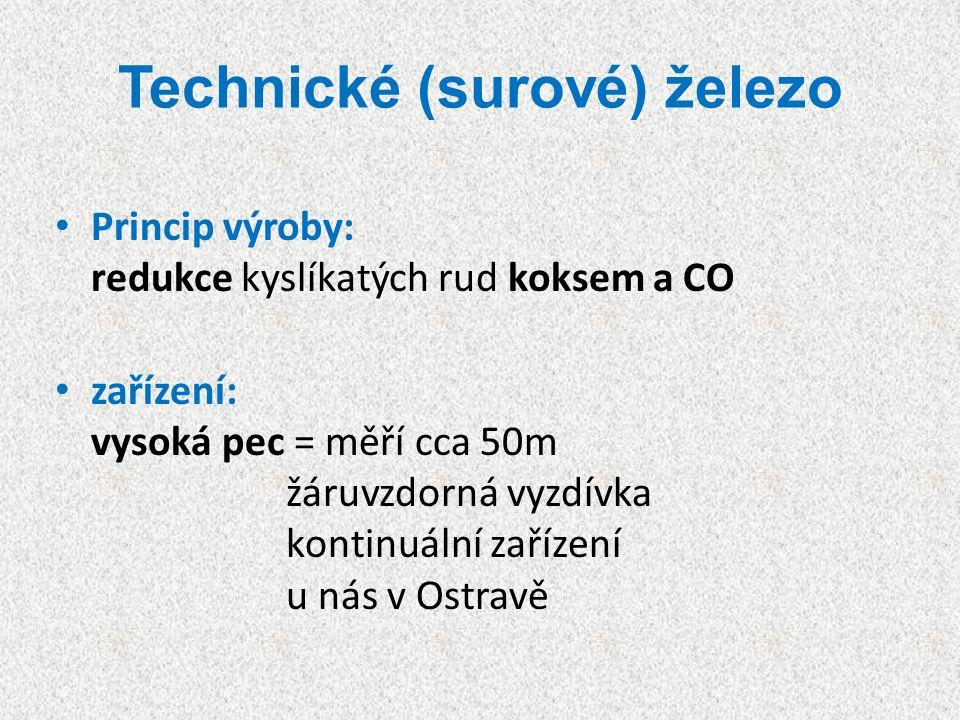 Technické (surové) železo Princip výroby: redukce kyslíkatých rud koksem a CO zařízení: vysoká pec = měří cca 50m žáruvzdorná vyzdívka kontinuální zařízení u nás v Ostravě