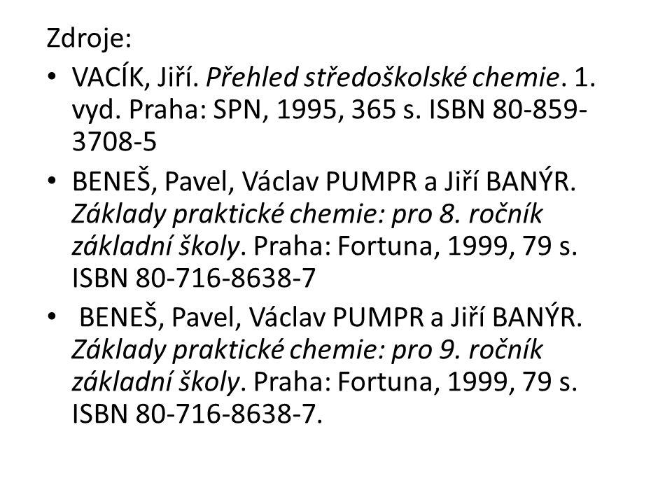 Zdroje: VACÍK, Jiří. Přehled středoškolské chemie. 1. vyd. Praha: SPN, 1995, 365 s. ISBN 80-859- 3708-5 BENEŠ, Pavel, Václav PUMPR a Jiří BANÝR. Zákla