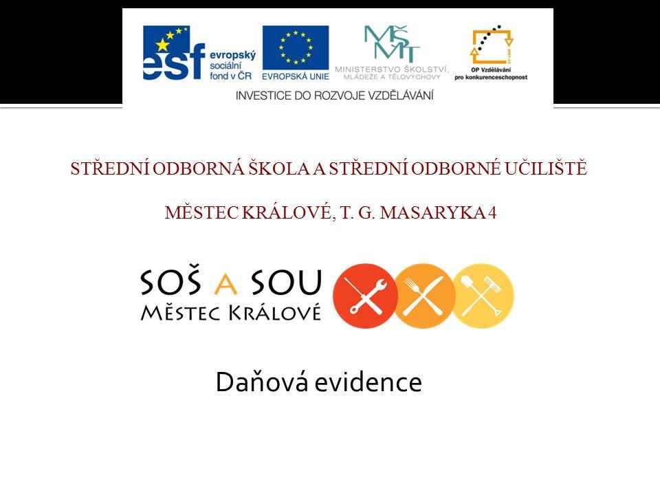 STŘEDNÍ ODBORNÁ ŠKOLA A STŘEDNÍ ODBORNÉ UČILIŠTĚ MĚSTEC KRÁLOVÉ, T. G. MASARYKA 4 Daňová evidence
