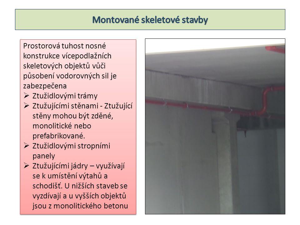 Prostorová tuhost nosné konstrukce vícepodlažních skeletových objektů vůči působení vodorovných sil je zabezpečena  Ztužidlovými trámy  Ztužujícími stěnami - Ztužující stěny mohou být zděné, monolitické nebo prefabrikované.
